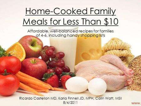 Home-Cooked Family Meals for Less Than $10 Affordable, well-balanced recipes for families of 4-6, including handy shopping lists Ricardo Castellon MD,