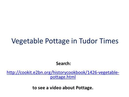 Vegetable Pottage in Tudor Times  pottage.html Search: to see a video about Pottage.