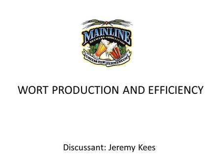 WORT PRODUCTION AND EFFICIENCY Discussant: Jeremy Kees.