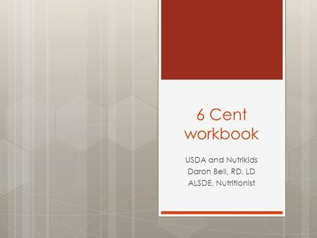 6 Cent workbook USDA and Nutrikids Daron Bell, RD, LD ALSDE, Nutritionist.