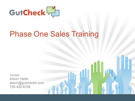 Phase One Sales Training Contact: Alison Heller 720-420-8109.
