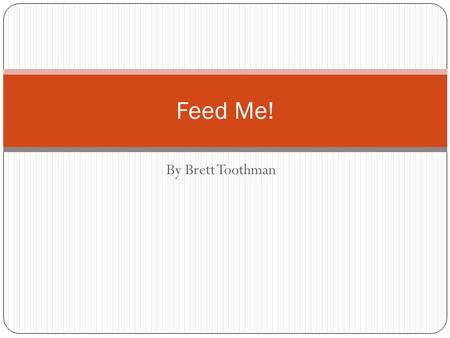 By Brett Toothman Feed Me!. Overview Introduction Current Problem Project Description Deliverables Design Protocols Demonstration Conclusion.