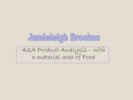 AQA Product Analysis – with a material area of Food.