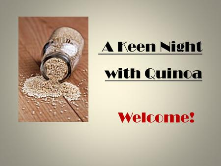 A Keen Night with Quinoa Welcome!. Quinoa (keen – wah)