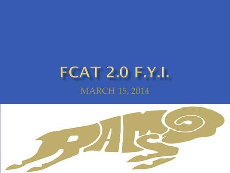 MARCH 15, 2014. FCAT Reading April 14 th & 15 th (Grades 3, 4, 5) FCAT Math April 21 st & 22 nd (Grade 3, 4) April 28 th – May 1 st (Grade 5) FCAT Science.