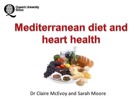 Dr Claire McEvoy and Sarah Moore. Overview Does a Mediterranean diet reduce risk of heart disease and diabetes? What is the Mediterranean diet? TEAM-MED.
