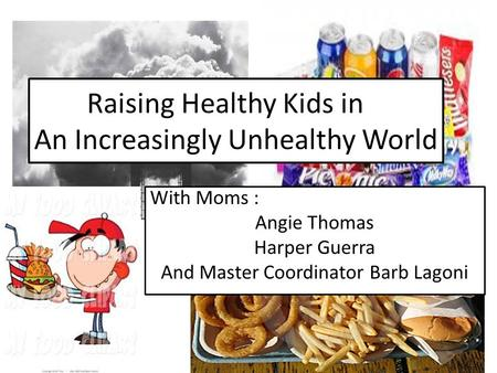 Raising Healthy Kids in An Increasingly Unhealthy World With Moms : Angie Thomas Harper Guerra And Master Coordinator Barb Lagoni.