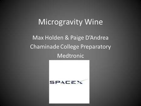 Microgravity Wine Max Holden & Paige DAndrea Chaminade College Preparatory Medtronic.
