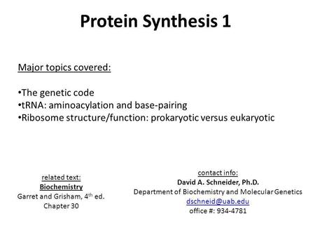 Protein Synthesis 1 Major topics covered: The genetic code tRNA: aminoacylation and base-pairing Ribosome structure/function: prokaryotic versus eukaryotic.
