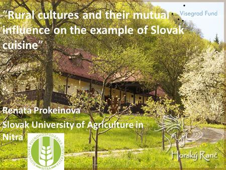 Rural cultures and their mutual influence on the example of Slovak cuisine Renata Prokeinova Slovak University of Agriculture in Nitra.