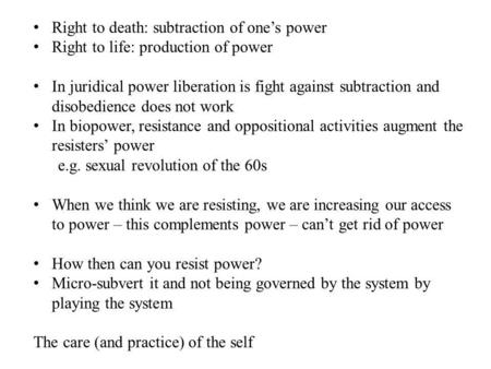 Right to death: subtraction of ones power Right to life: production of power In juridical power liberation is fight against subtraction and disobedience.