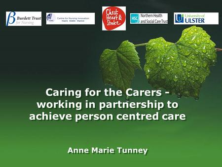 Caring for the Carers - working in partnership to achieve person centred care Anne Marie Tunney.