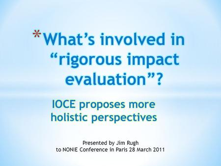 Presented by Jim Rugh to NONIE Conference in Paris 28 March 2011.