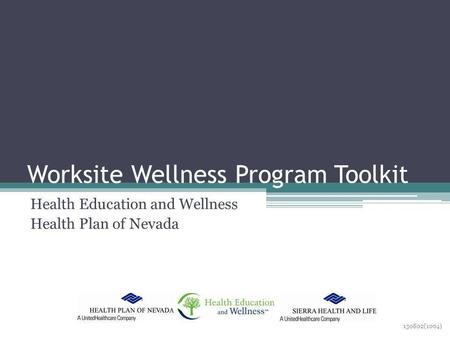 Worksite Wellness Program Toolkit Health Education and Wellness Health Plan of Nevada 130802(1004)
