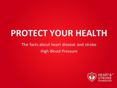 PROTECT YOUR HEALTH The facts about heart disease and stroke High Blood Pressure.