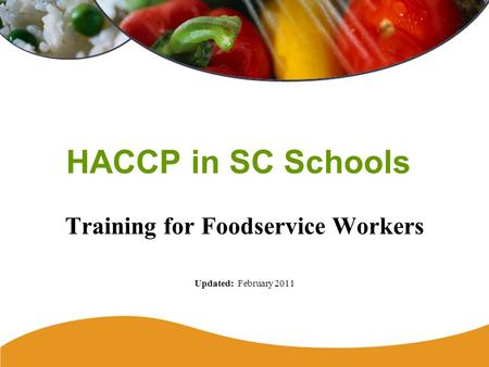 HACCP in SC Schools Training for Foodservice Workers Updated: February 2011.