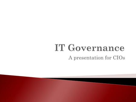 A presentation for CIOs. What are the biggest challenges that face a modern CIO? (Lets list them…)