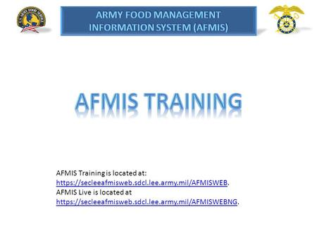 AFMIS Training is located at: https://secleeafmisweb.sdcl.lee.army.mil/AFMISWEB. https://secleeafmisweb.sdcl.lee.army.mil/AFMISWEB AFMIS Live is located.