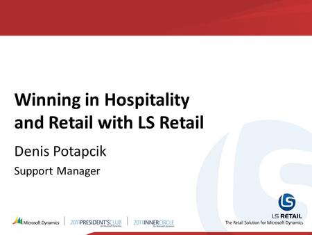 Winning in Hospitality and Retail with LS Retail Denis Potapcik Support Manager.