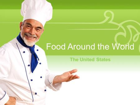 Food Around the World The United States. Your Description Goes Here Where in the World?