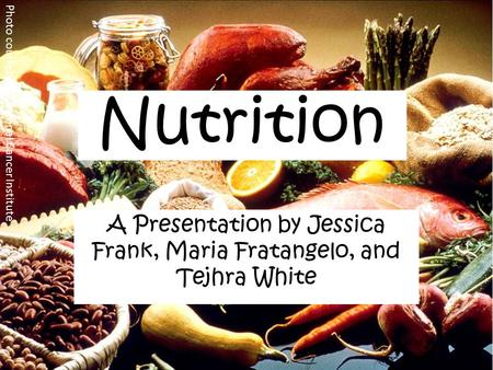 Photo courtesy of National Cancer Institute Nutrition A Presentation by Jessica Frank, Maria Fratangelo, and Tejhra White.