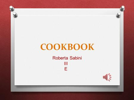 COOKBOOK Roberta Sabini III E This is a recipe to make anyone feel better.