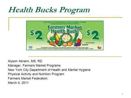 Health Bucks Program Alyson Abrami, MS, RD Manager, Farmers Market Programs New York City Department of Health and Mental Hygiene Physical Activity and.