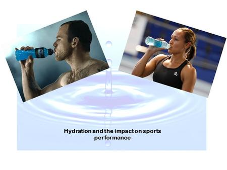 Hydration and the impact on sports performance. Objectives By the end of the lesson you will be able to… – Identify the signs and symptoms of; Dehydration,