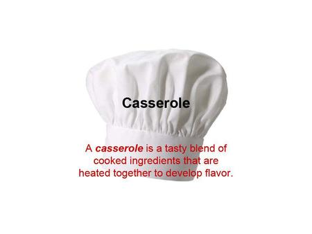 There are three main parts to a casserole: A. The base of a casserole provides its main texture and flavor. – Cubed, cooked meat, poultry, or fish; browned,