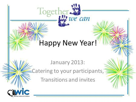 Happy New Year! January 2013: Catering to your participants, Transitions and invites.