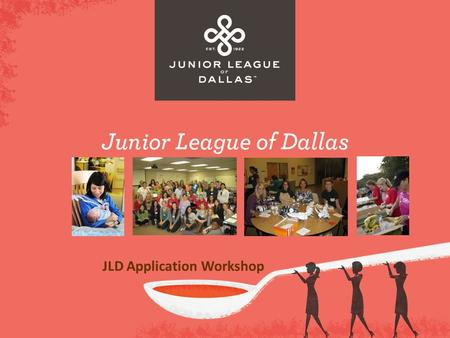 JLD Application Workshop. Agenda JLD Overview Overview of Grant Opportunities Community Impact Provisional Projects Kids in the Kitchen 2014-2015 Community.