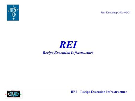 REI – Recipe Execution Infrastructure Jens Knudstrup/2005-02-08 REI Recipe Execution Infrastructure.