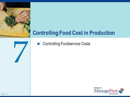 OH 7-1 Controlling Food Cost in Production Controlling Foodservice Costs 7 OH 7-1.