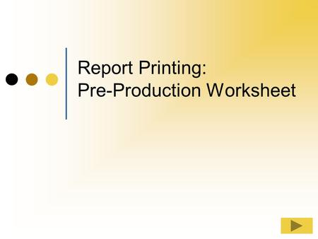 Report Printing: Pre-Production Worksheet Report Printing This tutorial will cover the step by step process for viewing and printing Pre-production worksheet.