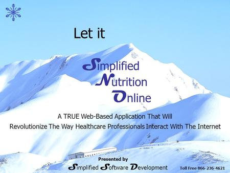 Let it S N O implified utrition nline A TRUE Web-Based Application That Will Revolutionize The Way Healthcare Professionals Interact With The Internet.