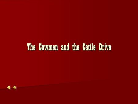 The Cowmen and the Cattle Drive Introduction Our history class has been launched back in time to Texas in 1875. Before you can return to the current.