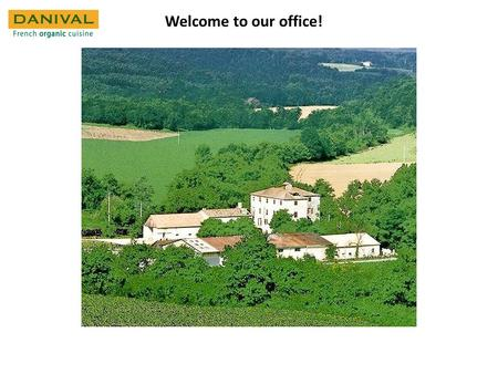 Welcome to our office!. 1990Two organic farmers (Daniel et Valerie Gevaert), create DANIVAL in the middle of the south-western France. DANIVAL stands.