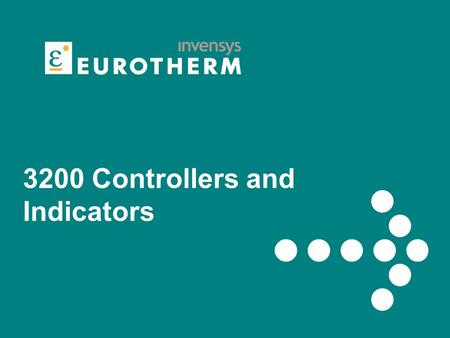 3200 Controllers and Indicators. 2 Eurotherm Business Group 3200 Key Features Easy to configure Simple operation Adaptable features.