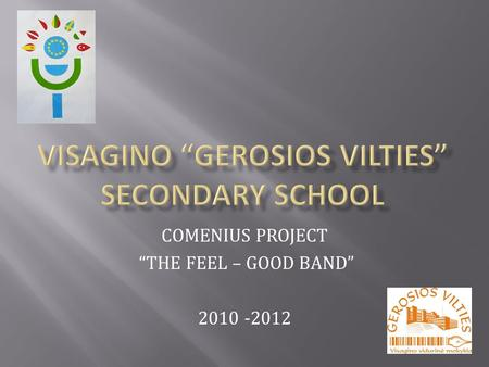 COMENIUS PROJECT THE FEEL – GOOD BAND 2010 -2012.