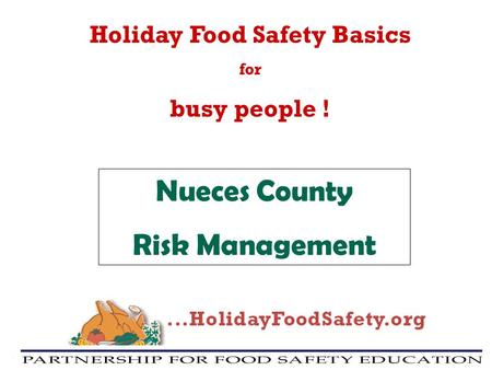 Holiday Food Safety Basics for busy people ! Nueces County Risk Management.