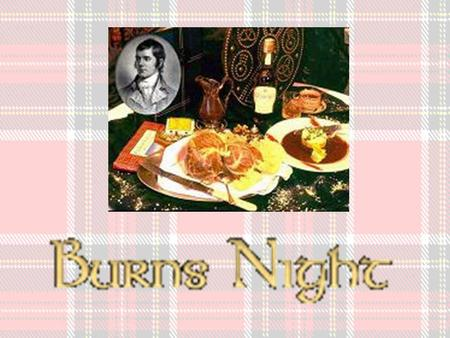 Contens Who was Robert Burns? Traditions The Programme Poems Songs Recipes Main Menu.