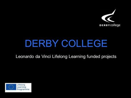 DERBY COLLEGE Leonardo da Vinci Lifelong Learning funded projects.