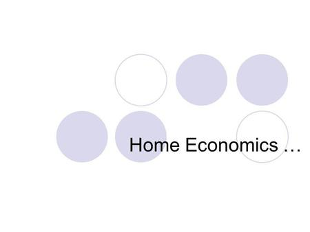 Home Economics …. … stands for the ideal home life for today unhampered by the traditions of the past [ and] the utilization of all the resources of modern.