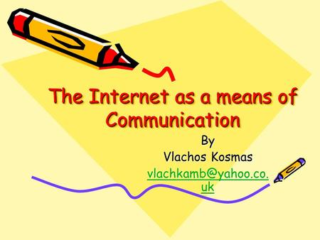 The Internet as a means of Communication By Vlachos Kosmas uk uk.