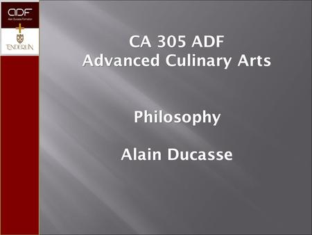CA 305 ADF Advanced Culinary Arts Philosophy Alain Ducasse