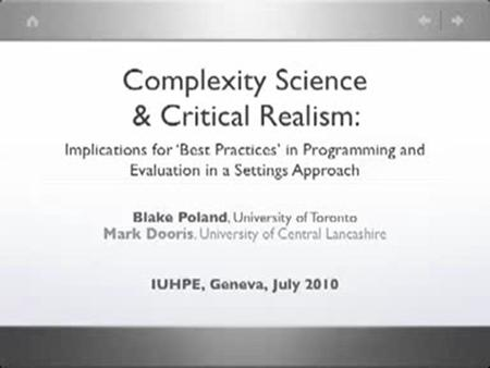 Complexity Science & Critical Realism: Implications for Best Practices in Programming and Evaluation in a Settings Approach Blake Poland, University of.