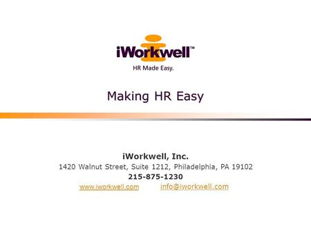 Making HR Easy iWorkwell, Inc. 1420 Walnut Street, Suite 1212, Philadelphia, PA 19102 215-875-1230