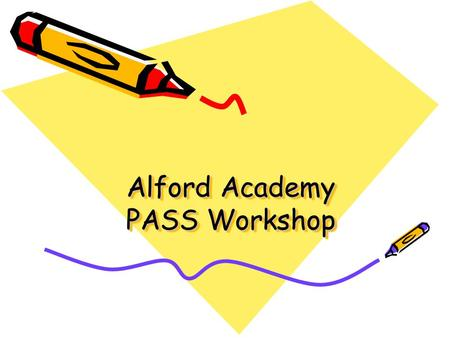 Alford Academy PASS Workshop. Session Objectives We would like you to:- 1. Hear about learning styles in S2 Enrichment from Megan. 2.Learn from our seniors,