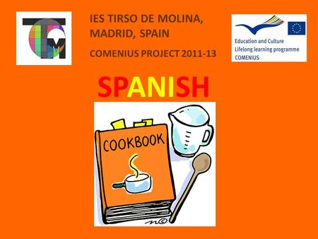 SPANISH IES TIRSO DE MOLINA, MADRID, SPAIN COMENIUS PROJECT 2011-13.