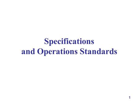 1 Specifications and Operations Standards. 2 Outline specifications and standards what to specify examples of specifications food, cartridge, drill press.